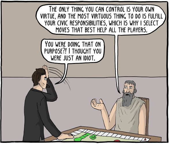 Epictetus: The only thing you can control is your own virtue, and the most virtuous thing to do is fulfill your civic responsibilities, which is why I select moves that best help all the players.  Nietzsche: You were doing that on purpose?! I thought you were just an idiot.